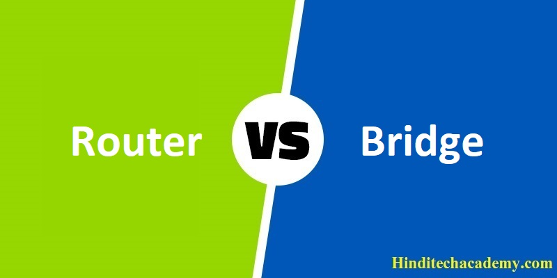 Difference Between Bridge and Router in Hindi