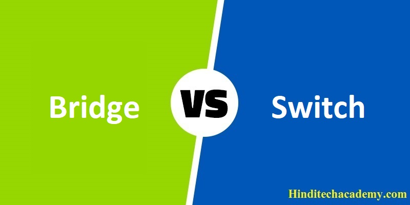 Difference Between Bridge and Switch in Hindi