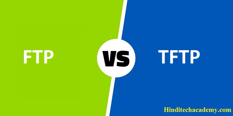 Difference Between FTP and TFTP in Hindi