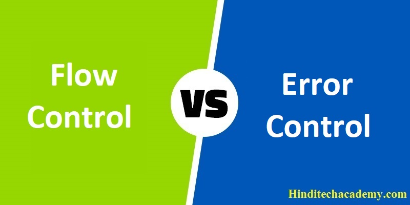 Difference Between Flow Control and Error Control in Hindi
