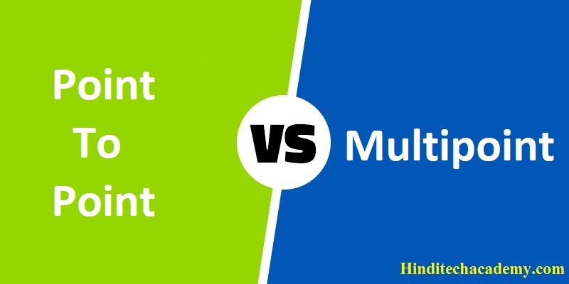Difference Between Point-to-point and Multipoint Connection in Hindi