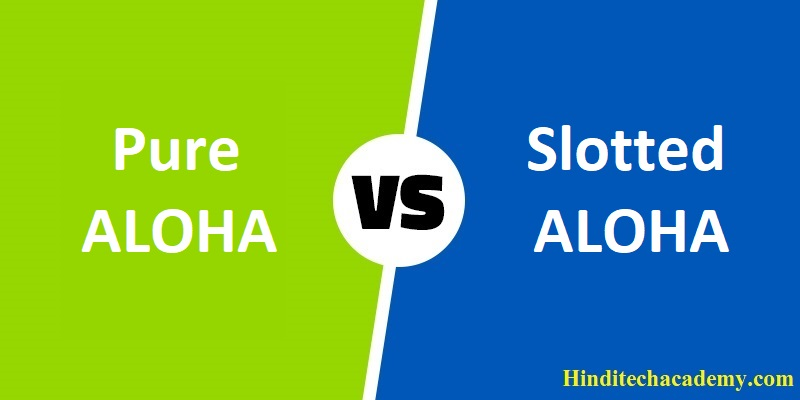 Difference Between Pure ALOHA and Slotted ALOHA in Hindi