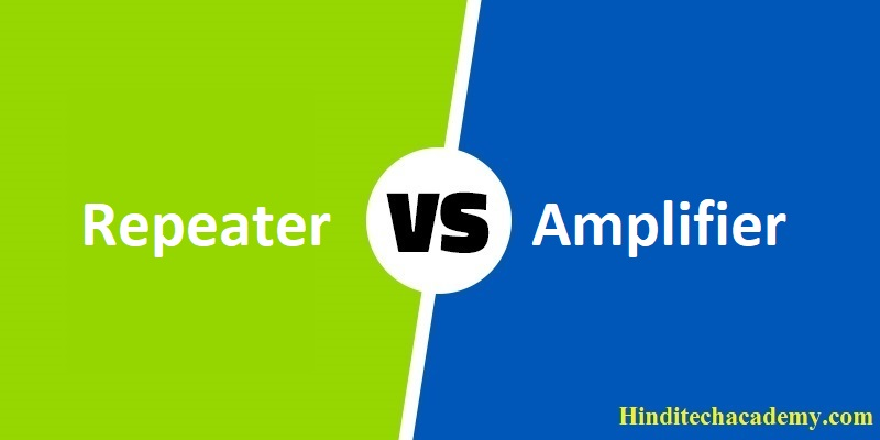 Difference Between Repeater and Amplifier in Hindi