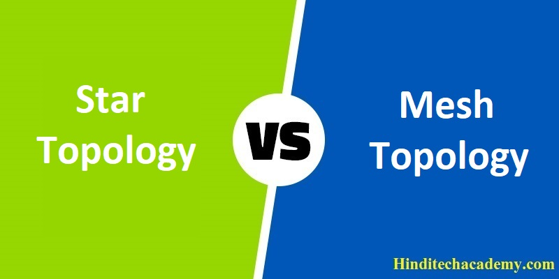Difference Between Star and Mesh Topology in Hindi