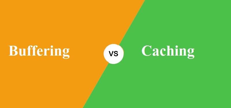 Buffering और Caching में क्या अंतर है?